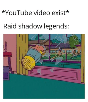 Ah sh*t here we go again.: *YouTube video exist*  Raid shadow legends: Ah sh*t here we go again.