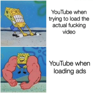 Fucking, youtube.com, and Video: YouTube when  trying to load the  actual fucking  video  YouTube when  loading ads Made with sodium chloride