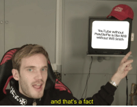 Will Smith: YouTube without  PewDiePie is like MIB  without Will Smith  and that's a fact