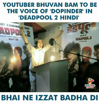 hind: YOUTUBER BHUVAN BAM TO BE  THE VOICE OF 'DOPINDER' IN  DEADPOOL 2 HIND  IT COMINGNE  ALSO IN HINDI, TAMIL&TEL  MAY 18  DEADPOOL 2  IN ENGLISH  LAUGHING  BHAI NE IZZAT BADHA DI