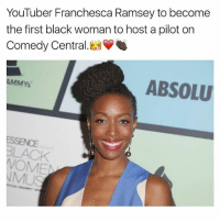 hosting a: YouTuber Franchesca Ramsey to become  the first black woman to host a pilot on  Comedy Central  AMMY's  ABSOLU  WOME