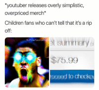 Children, Memes, and Money: youtuber releases overly simplistic  overpriced merch*  Children fans who can't tell that it's a rip  off  t sumhary  75.99  oceed to checko  IG:PolarSaurusR No hate but you can tell when youtubers do it for money vs when they do it because they actually care about it