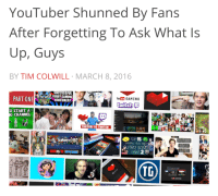 Twitch, youtube.com, and Songs: YouTuber Shunned By Fans  After Forgetting To Ask What Is  Up, Guys  BY TIM COLWILL MARCH 8, 2016  PART ONE  CESSFUL  FURRY GAMING  YOUTUBERP  YouTube GAMING  O START A  CHANNEL  YOUTUBE VS TWITCH  GAMING YOUTU  UTRO SONGS  TC  CEAM  te骊GAMING