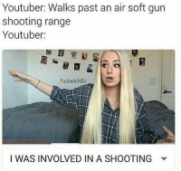 😂😂: Youtuber: Walks past an air soft gun  shooting range  Youtuber:  Fucked chills  I WAS INVOLVED IN A SHOOTING 😂😂