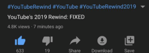 Youtube rewind 2019: a half assed apology and watch mojo rip-offs of top tens. Watch mojo::  #YouTubeRewind #YouTube #YouTubeRewind2019  YouTube's 2019 Rewind: FIXED  4.8K views · 7 minutes ago  +1  633  19  Share  Download  Save Youtube rewind 2019: a half assed apology and watch mojo rip-offs of top tens. Watch mojo: