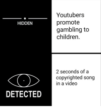 Children, Http, and Kids: Youtubers  promote  gambling to  children.  HIDDEN  2 seconds of a  copyrighted song  in a video  DETECTED Invest fast kids via /r/MemeEconomy http://bit.ly/2RgMQCl