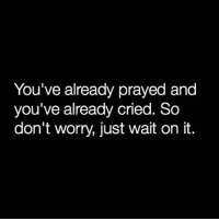 Memes, 🤖, and Just Wait on It: You've already prayed and  you've already cried. So  don't worry, just wait on it. We'll talk in the morning❤️