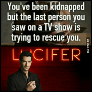 Saw, Been, and Tv Show: You've been kidnapped  but the last person you  saw on a TV show is  trying to rescue you. Ohhhhh yesss