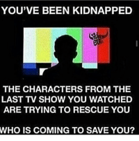 Wall and Beal from the Washington Wizards: YOU'VE BEEN KIDNAPPED  THE CHARACTERS FROM THE  LAST TV SHOW YOU WATCHED  ARE TRYING TO RESCUE YOU  WHO IS COMING TO SAVE YOU? Wall and Beal from the Washington Wizards