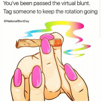 Puff puff and pass 😁😂 🍁Follow ➡ @weedsavage 🍁 📷: @nationalbluntday: You've been passed the virtual blunt.  Tag someone to keep the rotation going  @National BluntDay  P1982 Puff puff and pass 😁😂 🍁Follow ➡ @weedsavage 🍁 📷: @nationalbluntday