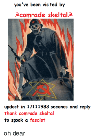 Toll is paid, now I exit.: you've been visited by  Acomrade skeltalA.  111983 seconds and reply  updoot in thank comrade skeltal  to spook a fascist  oh dear Toll is paid, now I exit.