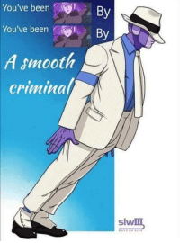 Clever: You've been  You've been  A smooth  Criminal  By  By  slw Clever