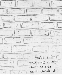Http, Net, and One: Youve built  Your wall so hih  that no one  could cumb http://iglovequotes.net/