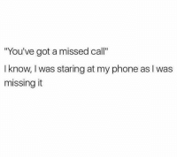 "Memes, Phone, and Text: ""You've got a missed call""  I know, I was staring at my phone as I was  missing it Text or bust"