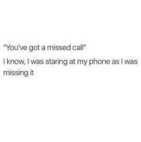 "Phone, Missed Call, and Girl Memes: ""You've got a missed call""  I know, I was staring at my phone as I was  missing it It's 2018 who still calls"
