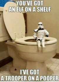 Memes, 🤖, and Trooper on a Pooper: YOU'VE GOT  AN ELE ON A SHELF  IVE GOT  A TROOPER ON A POOPER -SB