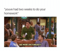 "Tumblr, Break, and Http: ""youve had two weeks to do your  homework""  WE WERE ON A BREAK!!! @studentlifeproblems"