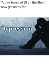 me_irl: You've heard of Elf on the Shelf,  now get ready for  Depression me_irl