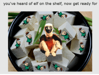 me irl: you've heard of elf on the shelf, now get ready for  7  % me irl