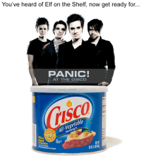 Elf, Elf on the Shelf, and Information: You've heard of Elf on the Shelf, now get ready for...  PANIC  AT THE DISCO  Nut  ISCO  otal  etable  STEAD  All-Veg  Shortening  aturated  at Than Butter  TOTAL FAT PER SERVING  ENUTRATION INFORMATION FOR FAT CONTENT  SEE  DIRECTIONS  FOR USE  60LBh