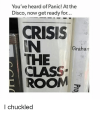 Panic at the Disco: You've heard of Panic! At the  Disco, now get ready for...  CRISIS  N Graha  THE  CLASS  ROOM  I chuckled