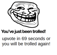 me irl: You've just been trolled!  upvote in 69 seconds or  you will be trolled again! me irl