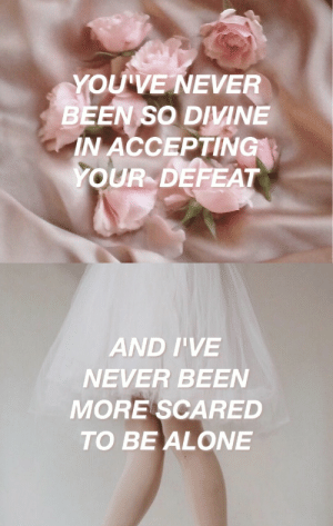 trippingeyes:  folkin around // panic! at the disco: YOUVE NEVER  BEEN SO DIVINE  N ACCEPTING  YOUR DEFEAT   AND I'VE  NEVER BEEN  MORE SCARED  TO BE ALONE trippingeyes:  folkin around // panic! at the disco