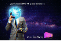 """<p>[<a href=""""https://www.reddit.com/r/surrealmemes/comments/7knf9p/please_leave_a_message_after_the_multidimensional/"""">Src</a>]</p>: you've reached the 4th spatial dimension  please stand by for <p>[<a href=""""https://www.reddit.com/r/surrealmemes/comments/7knf9p/please_leave_a_message_after_the_multidimensional/"""">Src</a>]</p>"""