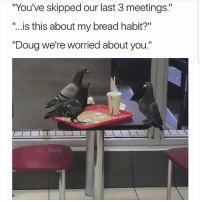 """Doug what's wrong baby 🙇🏻♀️: """"You've skipped our last 3 meetings.""""  """"...is this about my bread habit?""""  """"Doug we're worried about you.""""  IG: Ship Doug what's wrong baby 🙇🏻♀️"""