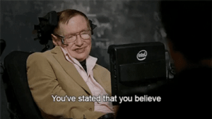 Stephen, Stephen Hawking, and Hawking: You've stated that you believe Stephen Hawking