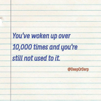 Memes, 🤖, and Deep: You've woken up over  0,000 times and you're  still not used to it.  @DeepOrDerp Is it Deep or Derp? credit: @DeepOrDerp