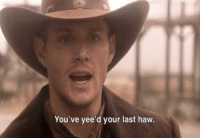 Moments before the death of Billy the Kid (1881): You've yee'd your last haw. Moments before the death of Billy the Kid (1881)