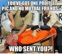 Friends, Isis, and Memes: YOUVEGOT ONE PROFILIE  YOUVE GOT ONE PROFILE  PICAND NO MUTUAL FRIENDS  WHO SENTYOU?  mgiip.com not today ISIS... not today