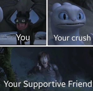 Crush, Friend, and You: YouYour crush  Your Supportive Friend You, your crush, your supportive friend