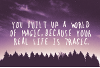 Traci: YOV BUILT UP A MORLD  OF MAGIC, BECAUSE YOUR  REAL LIFE 1S TRACI