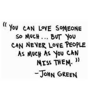 https://iglovequotes.net/: Yov CAN LOVE SOMEONE  so MUCH... BUT You  CAN NEVER LOVE PEOPLE  As MUCH AS You CAN  ))  MISS THEM  -JOHN GREEN https://iglovequotes.net/