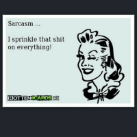 Funny Sarcastic: Sarcasm  I sprinkle that shit  A9  on everything!  ROTTEN eCARDS