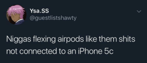 Dank, God, and Iphone: Ysa.SS  @guestlistshawty  Niggas flexing airpods like them shits  not connected to an iPhone 5c On god bro by ultra_r MORE MEMES