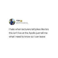 Apollo, Jokes, and Live: YSN  @24Vincenzo  I hate when lecturers tell jokes like bro  this isn't live at the Apollo just tell me  what I need to know so l can leave 😂