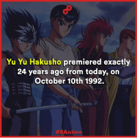 Who's seen this anime? (You should)  8Anime: Yu Yu Hakusho premiered exactly  24 years ago from today, on  October 10th 1992.  Anime Who's seen this anime? (You should)  8Anime