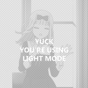 Anime, Light, and Mode: YUCK  YOU RE USINIG.  LIGHT MODE This teases me (I created the anime version)
