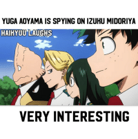 "Tumblr, Blog, and Mean: YUGA AOYAMA IS SPYING ON IZUHU MIDORIYA  HAIKYUU LAUGHS  VERY INTERESTING <p><a href=""https://haikyuulaughs.tumblr.com/post/169980342149/very-interesting-hmmm"" class=""tumblr_blog"">haikyuulaughs</a>:</p><blockquote><p>VERY interesting 🤔 HMMM!!!!</p></blockquote> <p>WHAT CAN IT MEAN!? I HAVE NO IDEA!!</p>"