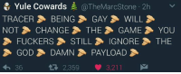 Video Games, Stone, and Tracer: Yule Cowards  @TheMarc Stone 2h  TRACER BEING 3 GAY 3 WILL  NOT CHANGE 3 THE 3 GAME YOU  3 FUCKERS 3 STILL 3 IGNORE 3 THE  GOD DAMN PAYLOAD  2,359 3,211 M  h 36