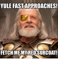Oh no, the Odin-is-santa memes are starting already!: YULE FASTAPPROACHES!  FETCH MEMY REDSURCOAT! Oh no, the Odin-is-santa memes are starting already!
