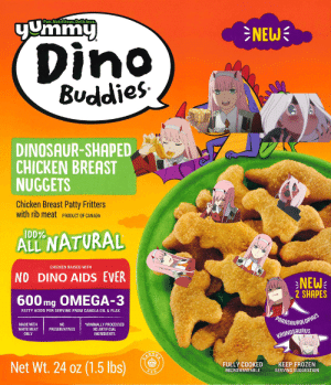 Don't forget to have a nice, healthy meal on this sacred day: yUmmy  Fun.Nutritious. Delicious,  NEW  Dino  Buddies  DINOSAUR-SHAPED  CHICKEN BREAST  NUGGETS  Chicken Breast Patty Fritters  with rib meat PRODUCT OF CANADA  ID0%  ALL NATURAL  CHICKEN RAISED WITH  NO DINO AIDS EVER  NEW  2 SHAPES  AMA  600mg OMEGA-3  FATTY ACIDS PER SERVING FROM CANOLA OIL & FLAX  PARASAUROL  LOPHUS  MINIMALLY PROCESSED  MADE WITH  WHITE MEAT  NO  PRESERVATIVES  NO ARTIFICIAL  INGREDIENTS  ONLY  KRONOSAURUS  Net Wt. 24 oz (1.5 Ibs)  FULLY COOKED  KEEP FROZEN  348  MICROWAVEABLE  SERVING SUGGESTION Don't forget to have a nice, healthy meal on this sacred day