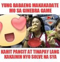 Girls, Game, and Games: YUNG BABAENGMAKAKADATE  MOSA GINEBRA GAME  KAHITPANCITATTINAPAY LANG  KAKAININ NYOSOLVENA SYA Game 3 na mamaya ng Ginebra at SMB sana manood ulet si Pancit Canton girl at sana ma feature ulet sya sa quickchow segway☺😍  -Kim Domingo
