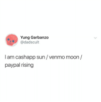 Moon, Paypal, and Venmo: Yung Garbanzo  @dadscult  I am cashapp sun/venmo moon /  paypal rising ✨ the third person on your @ list owes you $5 ✨