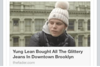 This Is relevant: Yung Lean Bought All The Glittery  Jeans in Downtown Brooklyn  thefader.com This Is relevant