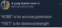"Blackpeopletwitter, Kobe, and Toaster Oven: yung toaster oven*  @DroptopKennedy  ""KOBE"" is for accuracy/precision  ""YEET"" is for distance/strength but we knew this (via /r/BlackPeopleTwitter)"