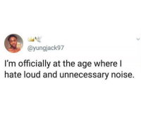 "Memes, 🤖, and Noise: @yungjack97  I'm officially at the age where l  hate loud and unnecessary noise. Just few years away from the ""GET OFF MY LAWN"" age 👴🏼"